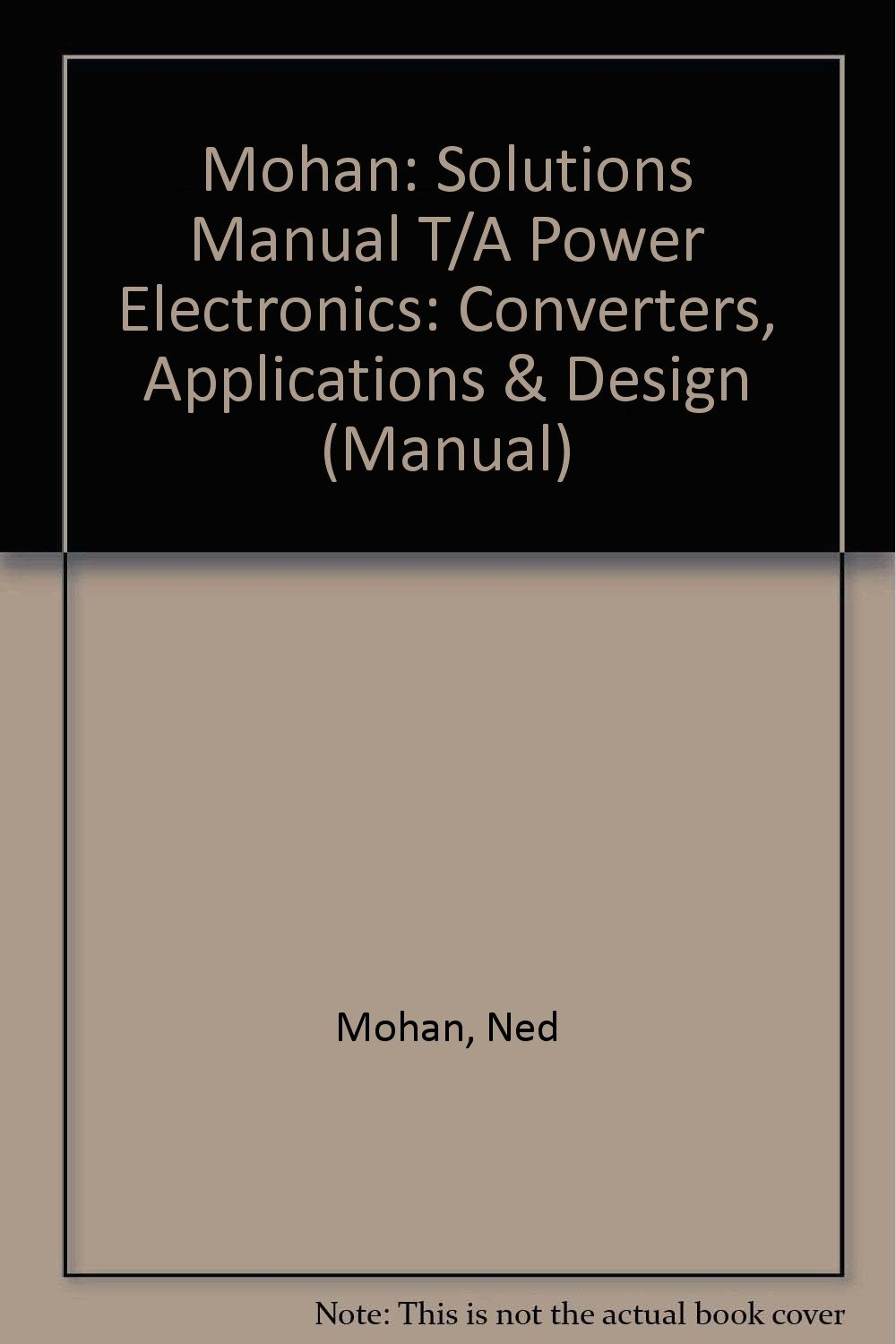 Mohan: Solutions Manual T/A Power Electronics: Converters, Applications &  Design (Manual): Ned Mohan: 9780471622130: Books - Amazon.ca