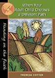 When Your Adult Child Chooses a Different Path, Theresa Cotter, 0867164840