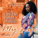 My Life: The One He Never Got to Witness | Cierra Thurman