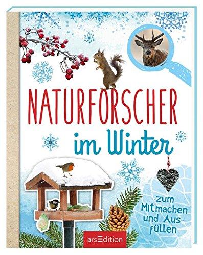 Naturforscher im Winter: Zum Mitmachen und Ausfüllen Taschenbuch – 11. Oktober 2018 Eva Eich arsEdition 3845826568 empfohlenes Alter: ab 8 Jahre