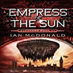Empress of the Sun: Everness, Book 3 | Ian McDonald