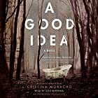 A Good Idea Audiobook by Cristina Moracho Narrated by Alex McKenna