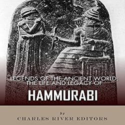 Legends of the Ancient World: The Life and Legacy of Hammurabi
