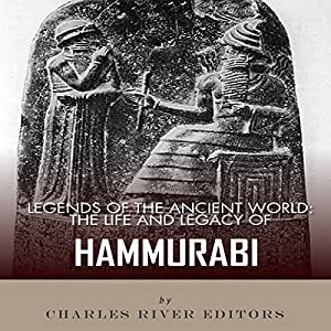 Legends of the Ancient World: The Life and Legacy of Hammurabi Audiobook