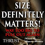 Size Definitely Matters!: Way Too Big to Pull Out Again    Thrust