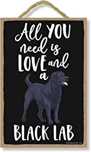 Honey Dew Gifts All You Need is Love and a Black Lab Wooden Home Decor for Dog Pet Lovers, Hanging Decorative Wall Sign, 7 Inches by 10.5 Inches
