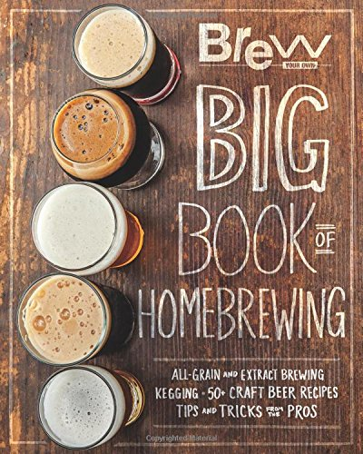 The-Brew-Your-Own-Big-Book-of-Homebrewing-All-Grain-and-Extract-Brewing-Kegging-50-Craft-Beer-Recipes-Tips-and-Tricks-from-the-Pros
