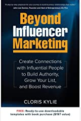 Beyond Influencer Marketing: Create Connections with Influential People to Build Authority, Grow Your List, and Boost Revenue Paperback
