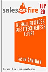 The Small Business Sales Effectiveness Report: Sharing the One Critical Change that Guarantees You More Business (Sales On Fire Book 2) Kindle Edition