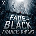 Fade to Black Audiobook by Francis Knight Narrated by Paul Thornley