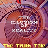 The Illusion of Reality