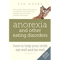 Anorexia and other Eating Disorders: how to help your child eat well and be well...