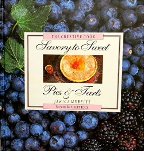 Savory to Sweet: Pies & Tarts (The Creative Cook)