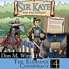 Sir Kaye the Boy Knight: The Eldridge Conspiracy, Book 4 Audiobook by Don M. Winn Narrated by Stephen H. Marsden