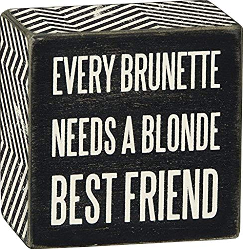 (Primitives by Kathy Box Sign - Every Brunette Needs A Blonde)