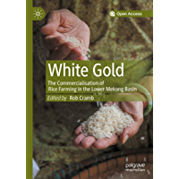White Gold: The Commercialisation of Rice Farming in the Lower Mekong Basin (English Edition)