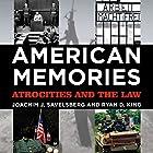 American Memories: Atrocities and the Law Hörbuch von Joachim J. Savelsberg, Ryan D. King Gesprochen von: Dr. Bill Brooks