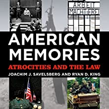 American Memories: Atrocities and the Law Audiobook by Joachim J. Savelsberg, Ryan D. King Narrated by Dr. Bill Brooks