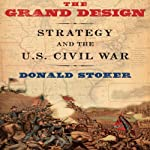 The Grand Design: Strategy and the U.S. Civil War  | Donald Stoker