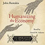Humanizing the Economy: Co-operatives in the Age of Capital | John Restakis