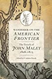 Wanderer on the American Frontier: The Travels of John Maley, 1808–1813
