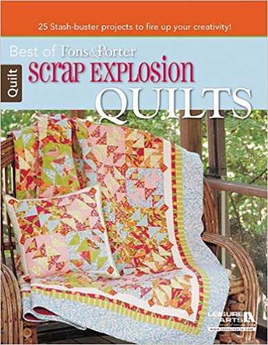 Scrap Explosion Quilts (Best of Fons and Porter)