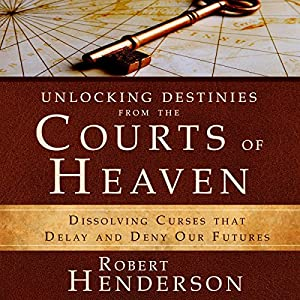 Unlocking Destinies from the Courts of Heaven Audiobook