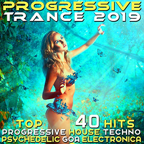 Progressive Trance 2019 - Top 40 Hits Best of Progressive House Techno, Psychedelic Goa Electronica