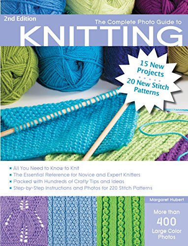 (The Complete Photo Guide to Knitting, 2nd Edition: *All You Need to Know to Knit *The Essential Reference for Novice and Expert Knitters *Packed with ... and Photos for 200 Stitch Patterns)