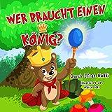 Gute-Nacht-Geschichten: WER BRAUCHT EINEN KÖNIG? (Children's Books in German) (Bilder illustrierten Buch für Kinder im Alter von 0 - 8 Jahren, Meine ersten ... für Kinder 2) (German Edition)