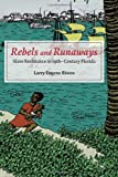 Rebels and Runaways : Slave Resistance in Nineteenth-Century Florida, Rivers, Larry Eugene, 0252036913
