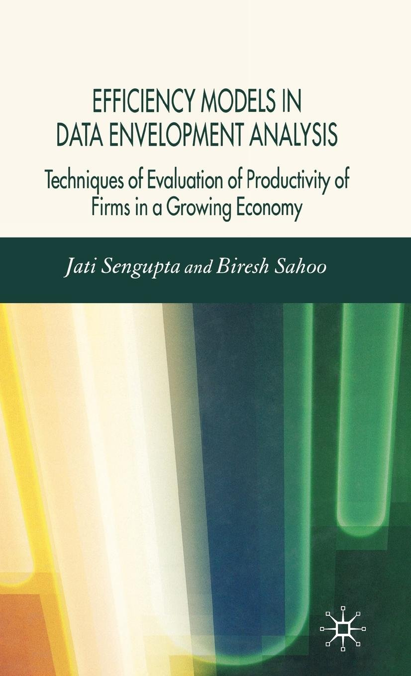 Efficiency Models in Data Envelopment Analysis: Techniques of Evaluation of Productivity of Firms in a Growing Economy pdf
