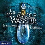 Zwölf Wasser: Zu den Anfängen   E. L. Greiff