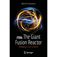 ITER: The Giant Fusion Reactor: Bringing a Sun to Earth (English Edition)