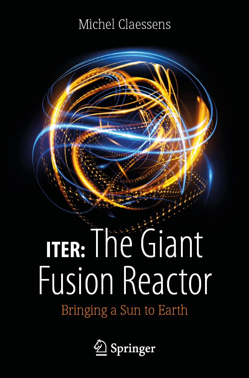 ITER  The Giant Fusion Reactor  Bringing A Sun To Earth  English Edition