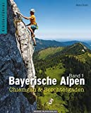 Bayerische Alpen, Band 1: Chiemgau & Berchtesgaden