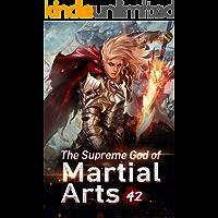 The Supreme God of Martial Arts 42: The Immortal End School (Living Martial Legend: A Cultivaion Novel)