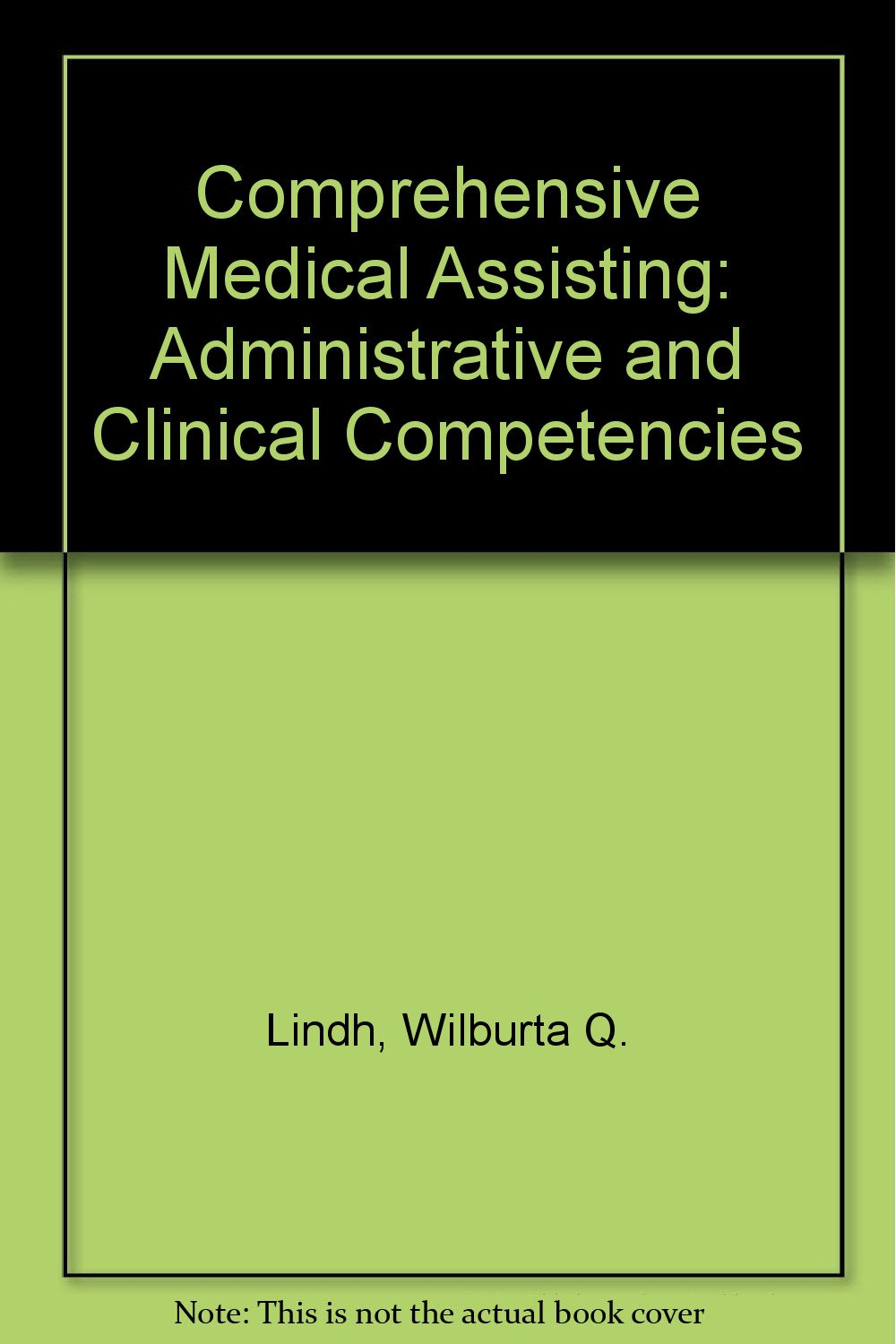 Comprehensive Medical Assisting: Administrative and Clinical Competencies:  Wilburta Q. Lindh, Marilyn S. Pooler, Carol D. Tamparo, Joanne U. Cerrato:  ...