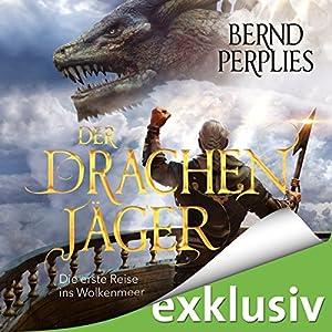 Der Drachenjäger: Die erste Reise ins Wolkenmeer Hörbuch von Bernd Perplies Gesprochen von: Oliver Siebeck