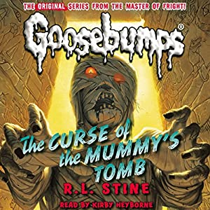Classic Goosebumps: The Curse of the Mummy's Tomb Audiobook