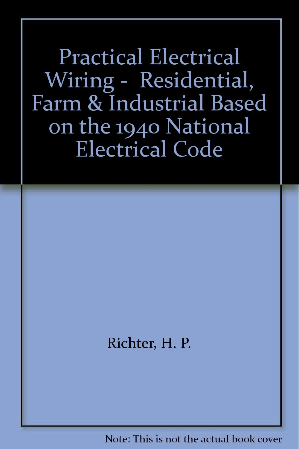 practical electrical wiring - residential, farm & industrial based on the  1940 national electrical code hardcover – 1941
