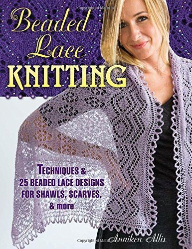Beaded Lace Knitting: Techniques and 24 Beaded Lace Designs for Shawls, Scarves, & More by Anniken Allis (8-May-2015) Paperback
