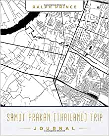 samut prakan thailand trip journal lined samut prakan thailand Vacation Destinations samut prakan thailand trip journal lined samut prakan thailand vacation travel guide accessory journal diary notebook with samut prakan thailand map