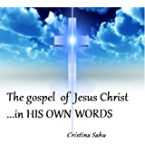 THE GOSPEL OF JESUS CHRIST… IN HIS OWN WORDS : A compilation of Christ's words in the Bible