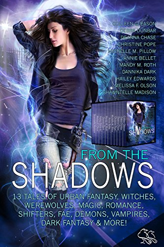 When the human world meets the paranormal, all hell's gonna break loose! From the Shadows: 13 Tales of Urban Fantasy, Witches, Werewolves, Magic, Romance, Shifters, Fae, Demons, Vampires, Dark Fantasy & More!