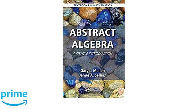 Abstract algebra a gentle introduction textbooks in mathematics abstract algebra a gentle introduction textbooks in mathematics gary l mullen james a sellers 9781482250060 amazon books fandeluxe Choice Image