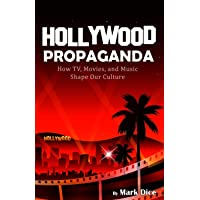 Hollywood Propaganda: How TV, Movies, and Music Shape Our Culture