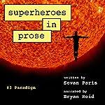 Superheroes in Prose, Volume Three: Paradigm | Sevan Paris