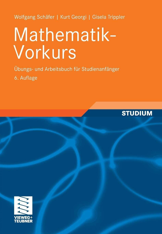 Mathematik Vorkurs  Übungs  Und Arbeitsbuch Für Studienanfänger