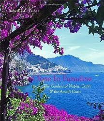 Close to Paradise: The Gardens of Naples, Capri and the Amalfi Coast
